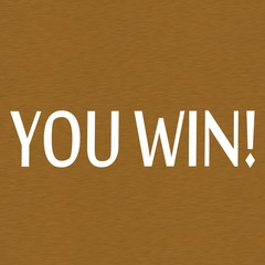 You win white wording on Background  Brown wood