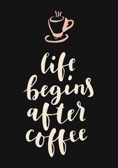 Life Begins After Coffee. Hand lettering. Modern calligraphic design with a cup of hot coffee, black background. Vertical retro style ironic postcard, poster for cafe, restaurant, home, office
