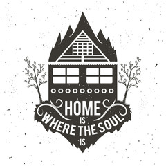 Home is where the soul is. Vintage illustration in vector. Inspirational and motivational poster