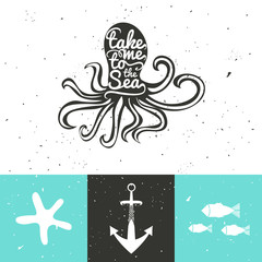 Vector illustration with Octopus, anchor, fish and starfish. Take me to the sea.