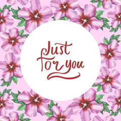 Just for you hand writing on hibiscus rose flower background in