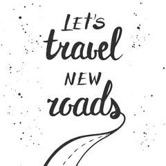 Let's travel new roads, handwritten lettering.