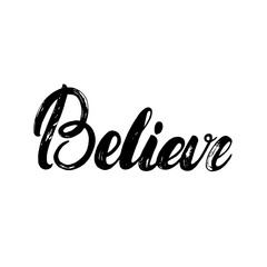Believe hand written calligraphy lettering for poster or card.