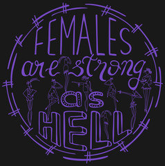 Females are strong as hell. Feminism quote, woman motivational slogan. Feminist saying. Rough typography with brush lettering. Vector design..
