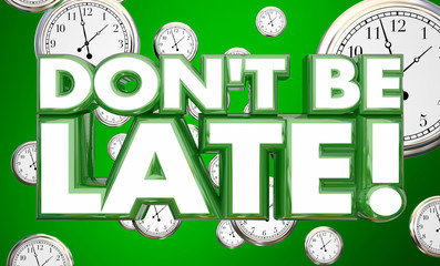 Dont Be Late Tardy Punctuality Clocks Time 3d Illustration