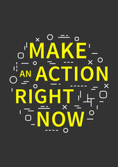Make an action right now. Motivation quote. Positive affirmation. Creative vector typography concept design illustration with black background.