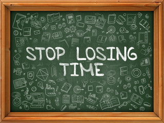 Stop Losing Time - Hand Drawn on Green Chalkboard.