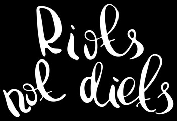 Riots not diets. Feminism quote, woman motivational slogan. Feminist saying. Rough typography with brush lettering. Vector design.