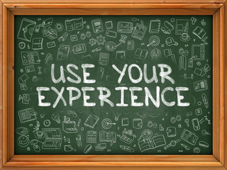 Hand Drawn Use Your Experience on Green Chalkboard.