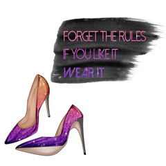 """Fashion Illustration - Funny Quotation on White background and stiletto shoes """"forget the rules, if you like it, wear it"""""""