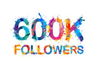 600K (six hundreds thousand) followers