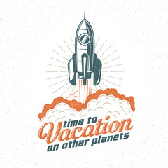 Vacation retro logo, poster with flying up rocket. Start spaceship. Retro texture on a separate layer.