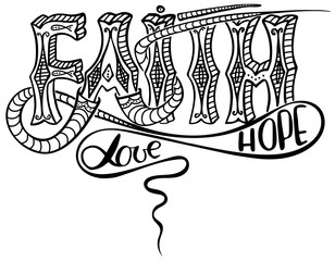 Faith; hope; love. Inspirational and motivational quote. Modern brush calligraphy.; Hand drawing lettering. Vector design.