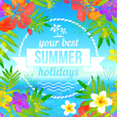 Your best summer holidays vector label on tropical flowers seascape background