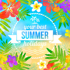 Your best summer holidays vector label on tropical flowers beach background