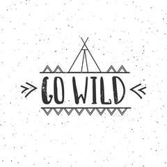 Go wild - vector hand drawn poster. Motivation phrase. Hand lettering illustration