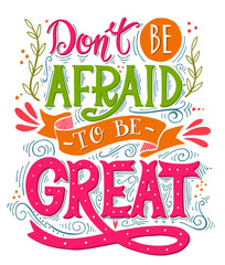 Don't be afraid to be great. Inspirational motivational quote. H