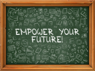 Hand Drawn Empower Your Future on Green Chalkboard.