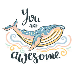 "Cute whale. Awesome whale on marine background with waves  in vector. Lovely childish print in stylish colors with phrase ""You are awesome""."