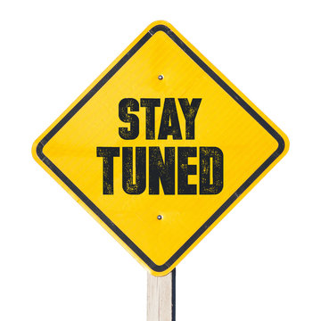 Stay tuned sign, so that people have attention to some event