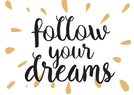 Follow your dreams inscription. Greeting card with calligraphy. Hand drawn design. Black and white.