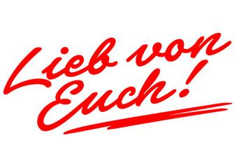 Lieb von Euch! – Handschrift