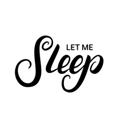 Let me sleep hand written lettering.