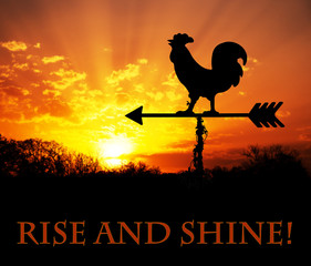 Rooster weather vane against sunrise, with Rise and Shine -text, get up and be awesome today