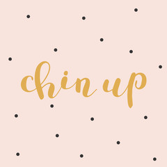 Chin up. Brush lettering.