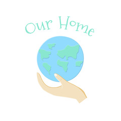 Our Home Card with Earth and hand. Vector illustration