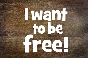 Affirmation I want to be free. Concept of positive thinking
