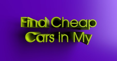 Find Cheap Cars in My Area - 3D rendered colorful headline illustration.  Can be used for an online banner ad or a print postcard.