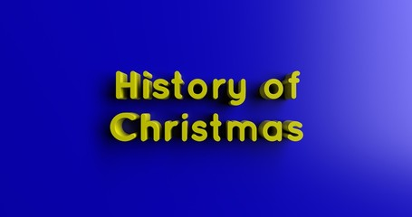 History of Christmas Day - 3D rendered colorful headline illustration.  Can be used for an online banner ad or a print postcard.