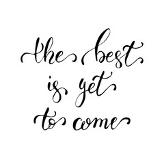 The best is yet to come. Motivational quote. Calligraphy postcar