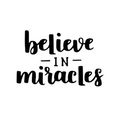 Vector motivational quote - Believe in miracles. Hand written brush lettering on white isolated background. Vector hand drawn typographic poster slogan for your design.