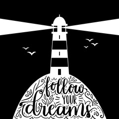 Flat vector illustration with lighthouse and motivational quote lettering. Black hipster background with phrase Follow your dreams.