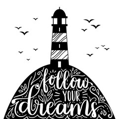 Flat vector illustration with lighthouse and motivational quote lettering. White hipster background with phrase Follow your dreams.