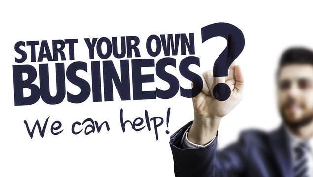 Start Your Own Business? We Can Help!