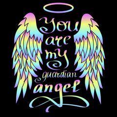 """""""You are My Guardian Angel!""""  Colorful on Black Isolated Letteri"""