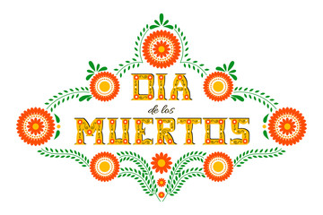 Day of the dead vector illustration poster. Mexican flowers traditional embroidery with typography letters. Floral lettering 'Dia de los Muertos' (Day of the Dead).