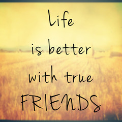 Life is better with true friends quote