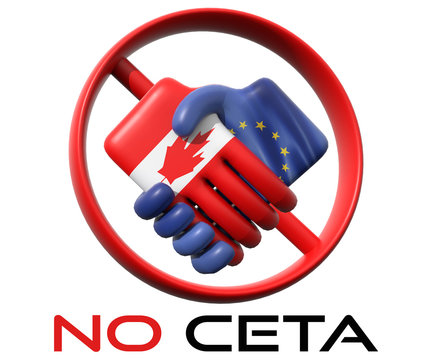 """CETA - the Comprehensive Economic and Trade Agreement. 3D Handshake Render of Canada - European Union and Forbidden sign in the back. Under sign, text with """"NO CETA"""""""