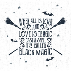 """Hand drawn Halloween label with textured crossed brooms vector illustration and """"When all is lost and love is tragic - cast a spell, it's called black magic"""" lettering."""