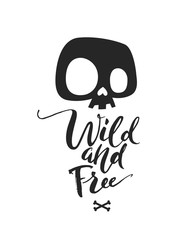 Black and White illustration depicting cute cartoon skull. Wild Free phrase lettering. Could be used as T-shirt print, invitations, cards. Vector