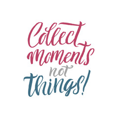 Collect Moments not Things. Hand Drawn Calligraphy