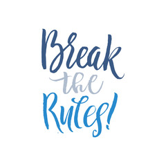 Break the Rules Keep Going. Hand Drawn Calligraphy on White Background