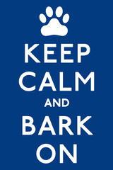 'Keep Calm and Carry On Barking!' dog poster in vector format.