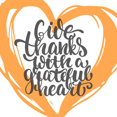Give thanks with a grateful heart - Thanksgiving day lettering calligraphy phrase. Autumn greeting card isolated on the white background with big heart
