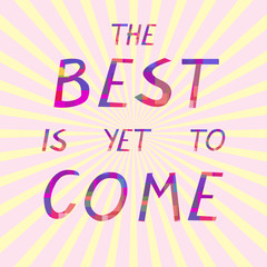 "Inspirational motivational poster ""Best is yet to come"", vector illustration"