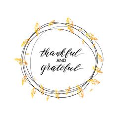 Thankful and grateful text in autumn wreath with orange leaves isolated on white background, Happy Thanksgiving Day card, hand painted calligraphy, vector illustration for card, invitation, poster